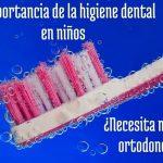 La importancia de la higiene dental en niños. ¿Necesita mi hijo ortodoncia?