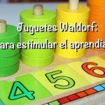 Juguetes Waldorf : para estimular el aprendizaje