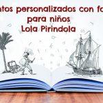 Cuentos personalizados para niños con fotos Lola Pirindola