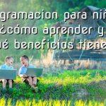 Programación para niños ¿cómo aprender y qué beneficios tiene?