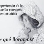 La importancia de la educación emocional en niños. ¿Por qué lloramos?