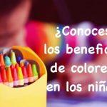 ¿Conoces los beneficios de colorear en los niños?