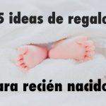 5 ideas de regalos para recién nacidos