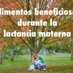 Los alimentos más beneficiosos durante la lactancia materna