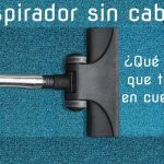 Cómo elegir el mejor aspirador sin cable para la limpieza de tu casa